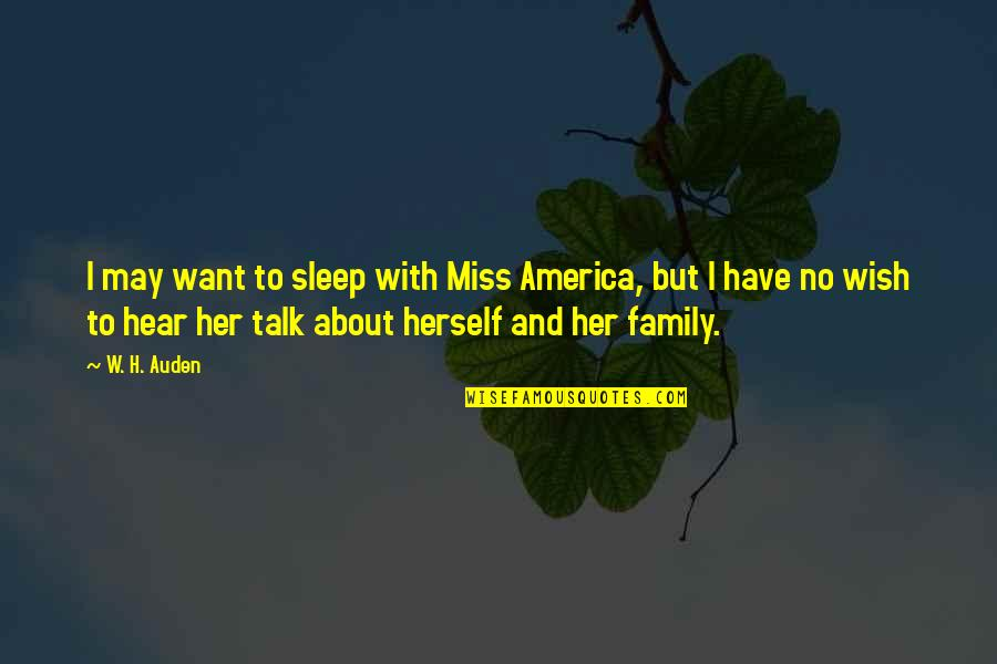 I Miss Family Quotes By W. H. Auden: I may want to sleep with Miss America,