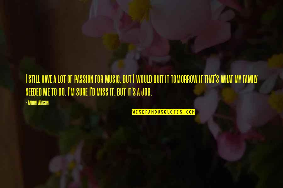 I Miss My Family Quotes By Aaron Watson: I still have a lot of passion for