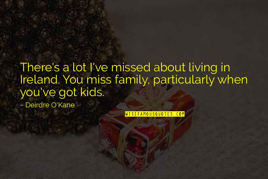 I Miss My Family Quotes By Deirdre O'Kane: There's a lot I've missed about living in
