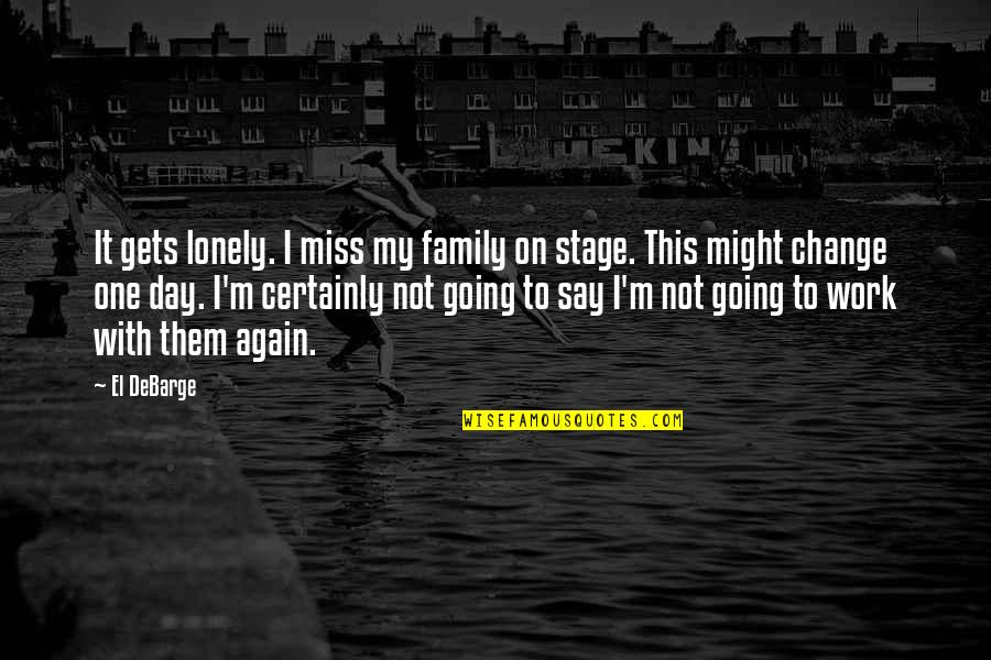 I Miss My Family Quotes By El DeBarge: It gets lonely. I miss my family on