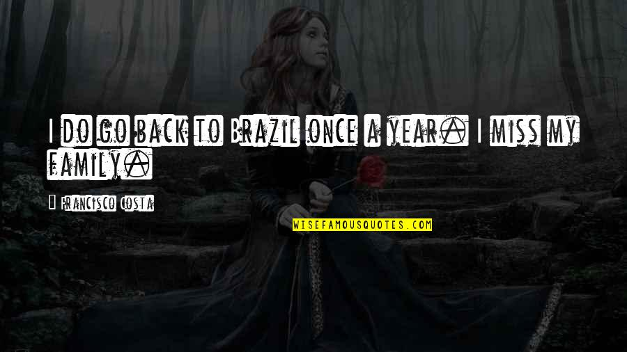 I Miss My Family Quotes By Francisco Costa: I do go back to Brazil once a