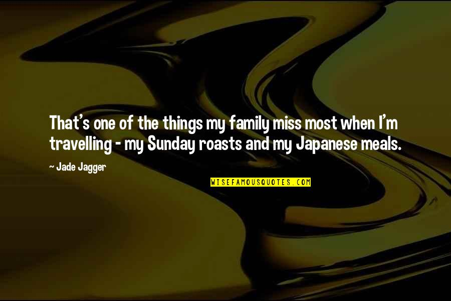 I Miss My Family Quotes By Jade Jagger: That's one of the things my family miss