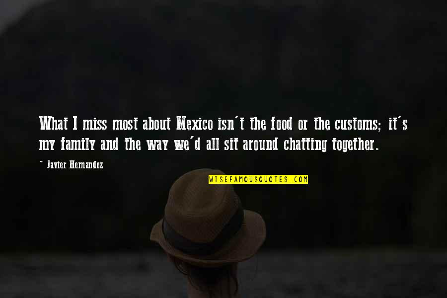 I Miss My Family Quotes By Javier Hernandez: What I miss most about Mexico isn't the