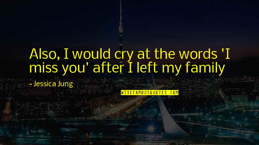 I Miss My Family Quotes By Jessica Jung: Also, I would cry at the words 'I