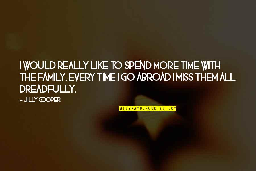 I Miss My Family Quotes By Jilly Cooper: I would really like to spend more time