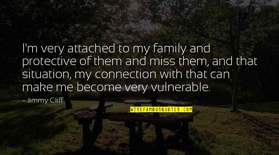 I Miss My Family Quotes By Jimmy Cliff: I'm very attached to my family and protective