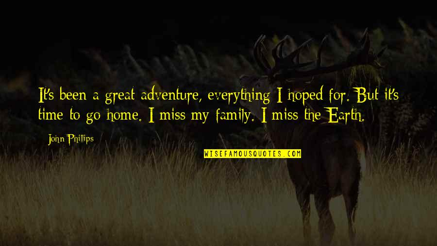 I Miss My Family Quotes By John Phillips: It's been a great adventure, everything I hoped