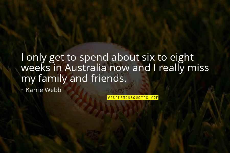 I Miss My Family Quotes By Karrie Webb: I only get to spend about six to