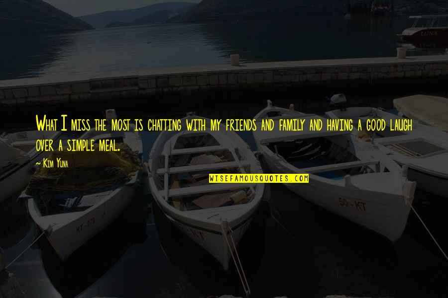 I Miss My Family Quotes By Kim Yuna: What I miss the most is chatting with