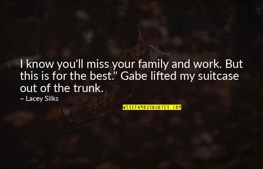 I Miss My Family Quotes By Lacey Silks: I know you'll miss your family and work.