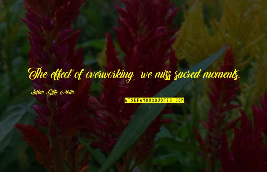 I Miss My Family Quotes By Lailah Gifty Akita: The effect of overworking; we miss sacred moments.