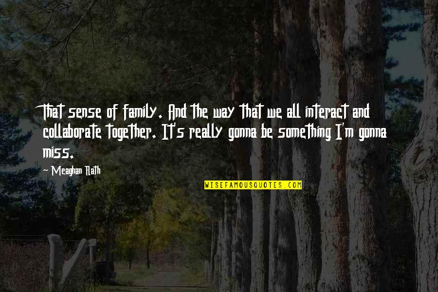 I Miss My Family Quotes By Meaghan Rath: That sense of family. And the way that