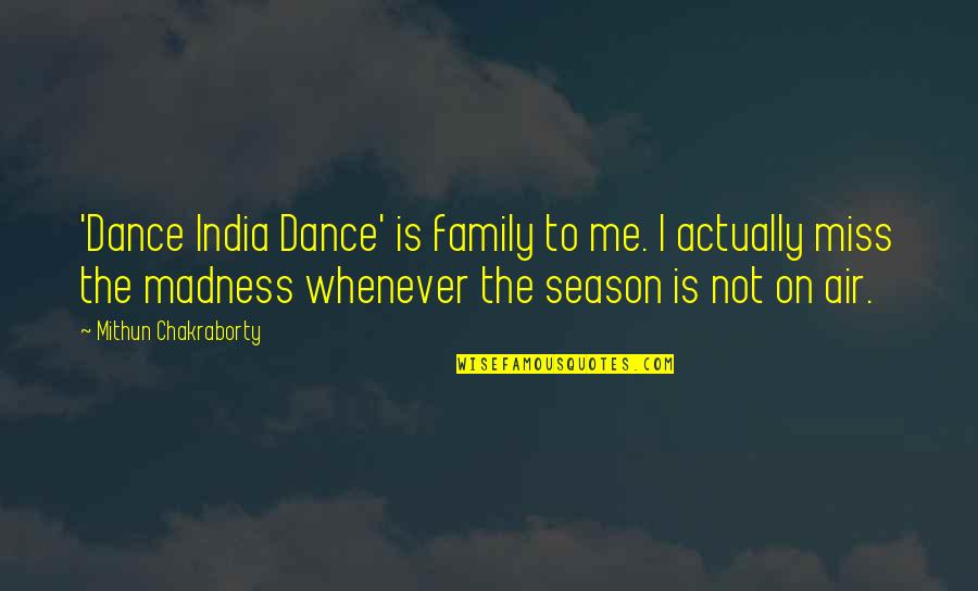 I Miss My Family Quotes By Mithun Chakraborty: 'Dance India Dance' is family to me. I