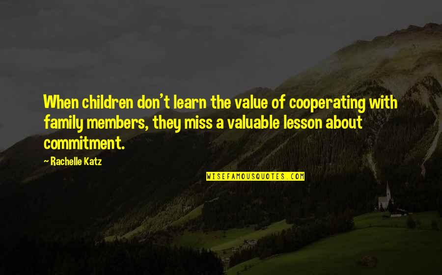 I Miss My Family Quotes By Rachelle Katz: When children don't learn the value of cooperating