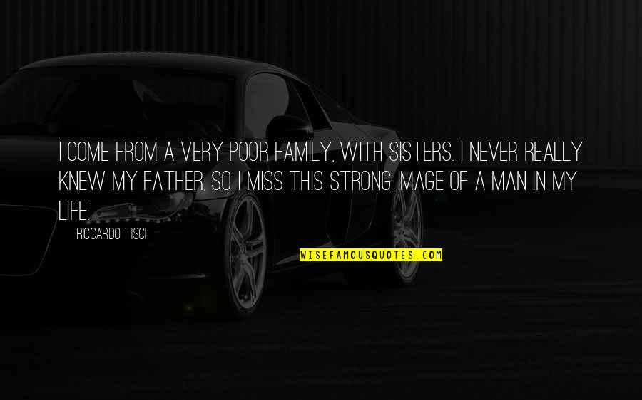 I Miss My Family Quotes By Riccardo Tisci: I come from a very poor family, with