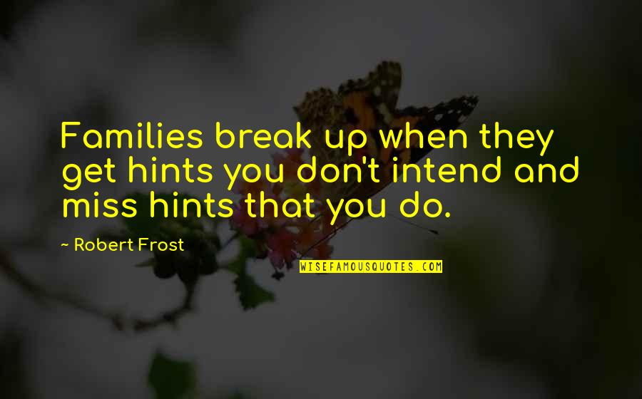 I Miss My Family Quotes By Robert Frost: Families break up when they get hints you