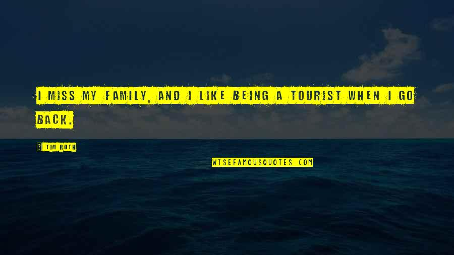 I Miss My Family Quotes By Tim Roth: I miss my family, and I like being