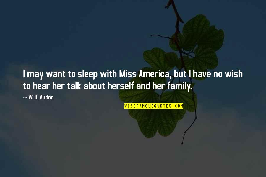 I Miss My Family Quotes By W. H. Auden: I may want to sleep with Miss America,