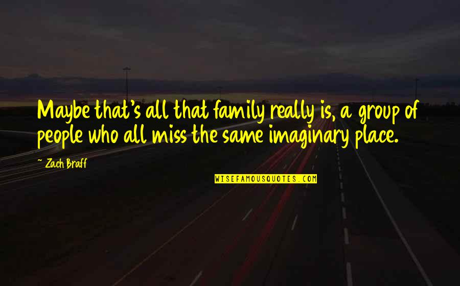 I Miss My Family Quotes By Zach Braff: Maybe that's all that family really is, a