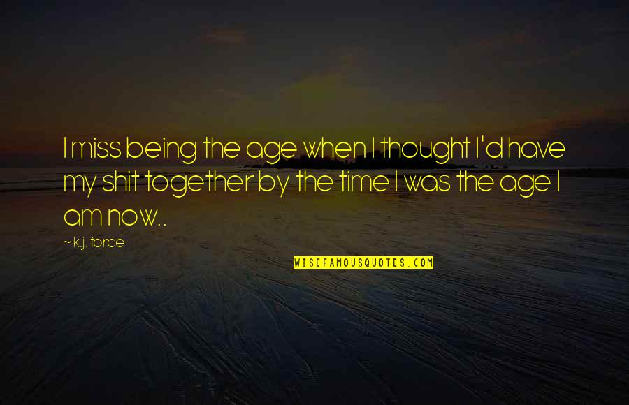I Miss The Time When I'm With You Quotes By K.j. Force: I miss being the age when I thought