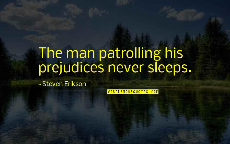 I Miss The Time When I'm With You Quotes By Steven Erikson: The man patrolling his prejudices never sleeps.