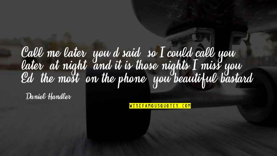 I Miss You More Love Quotes By Daniel Handler: Call me later, you'd said, so I could
