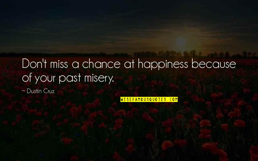 I Miss You More Love Quotes By Dustin Cruz: Don't miss a chance at happiness because of