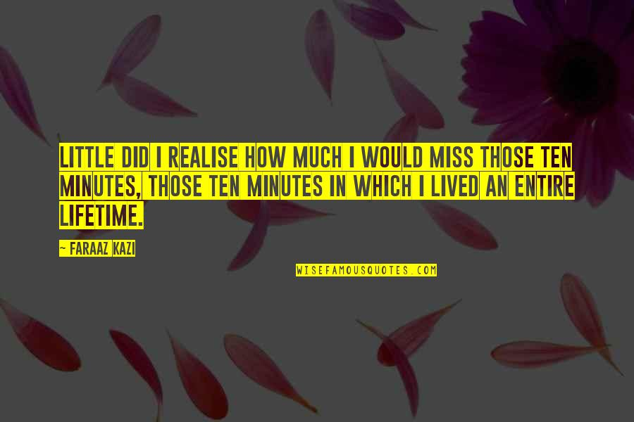 I Miss You More Love Quotes By Faraaz Kazi: Little did I realise how much I would