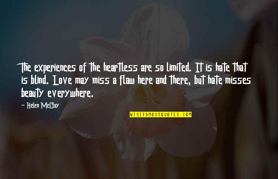 I Miss You More Love Quotes By Helen McCloy: The experiences of the heartless are so limited.