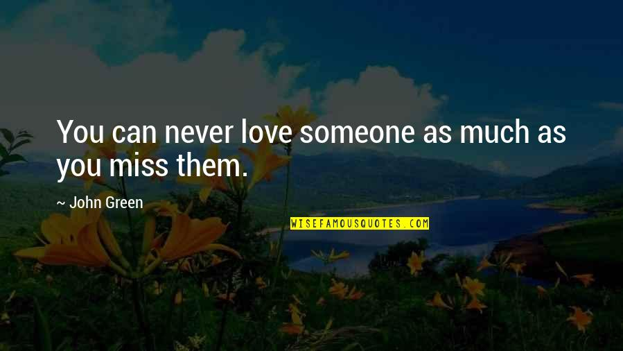 I Miss You More Love Quotes By John Green: You can never love someone as much as