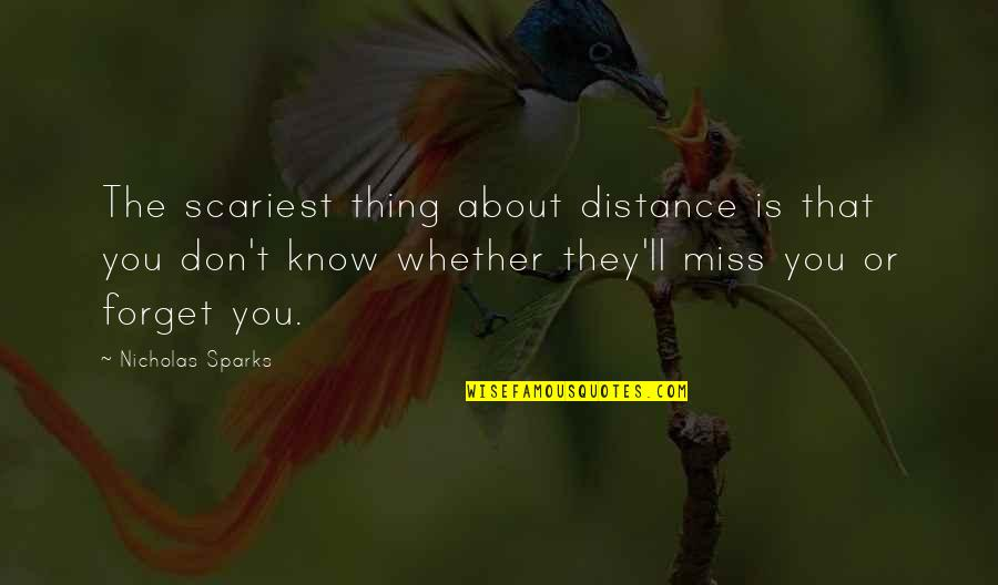 I Miss You More Love Quotes By Nicholas Sparks: The scariest thing about distance is that you