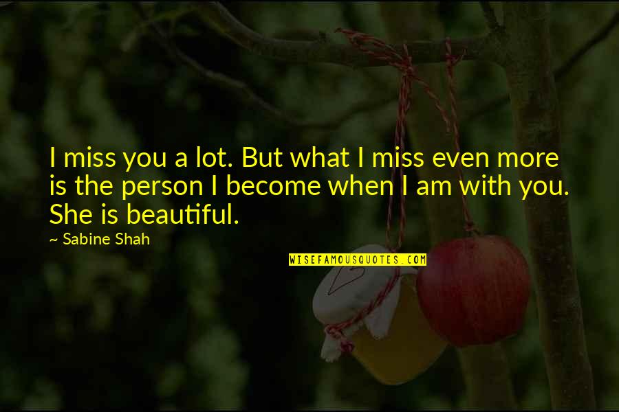 I Miss You More Love Quotes By Sabine Shah: I miss you a lot. But what I