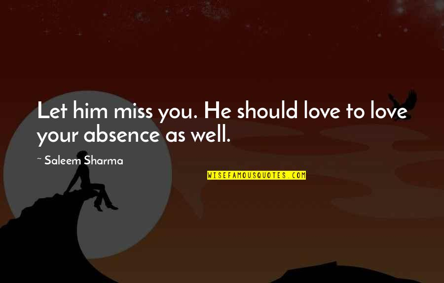 I Miss You More Love Quotes By Saleem Sharma: Let him miss you. He should love to