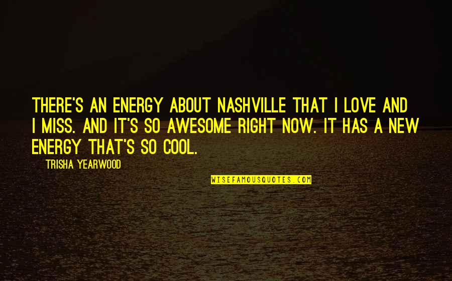 I Miss You More Love Quotes By Trisha Yearwood: There's an energy about Nashville that I love