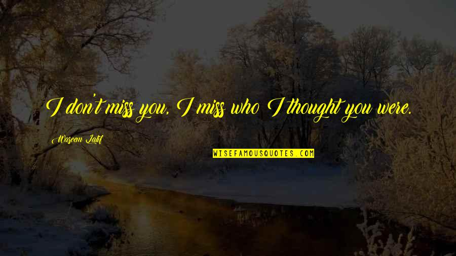 I Miss You More Love Quotes By Waseem Latif: I don't miss you, I miss who I