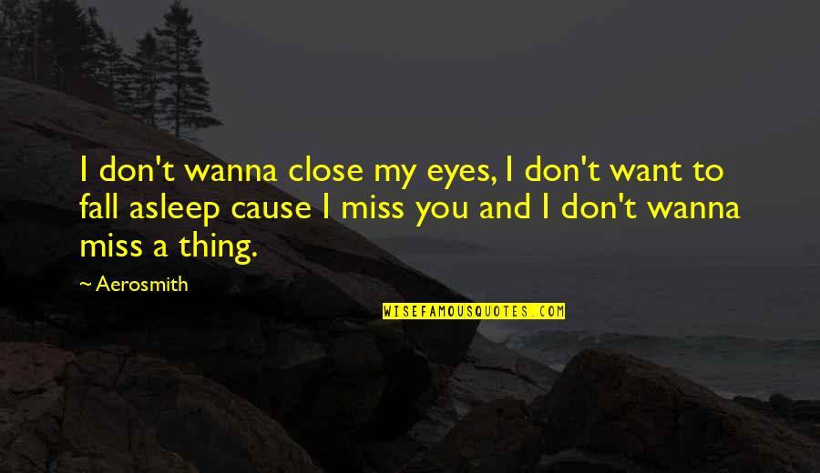 I Miss You More Quotes By Aerosmith: I don't wanna close my eyes, I don't