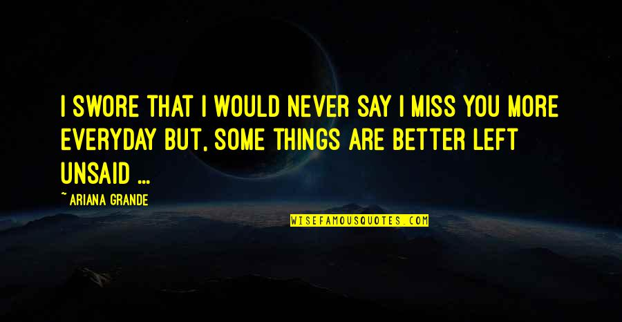 I Miss You More Quotes By Ariana Grande: I swore that I would never say I
