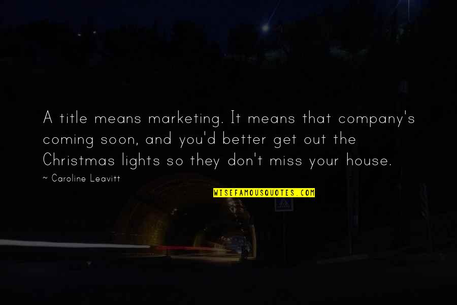 I Miss You More Quotes By Caroline Leavitt: A title means marketing. It means that company's