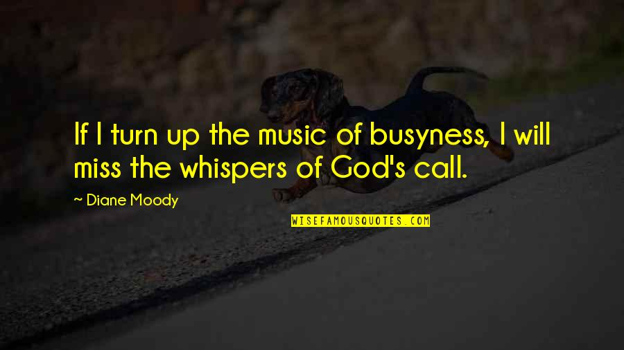 I Miss You More Quotes By Diane Moody: If I turn up the music of busyness,