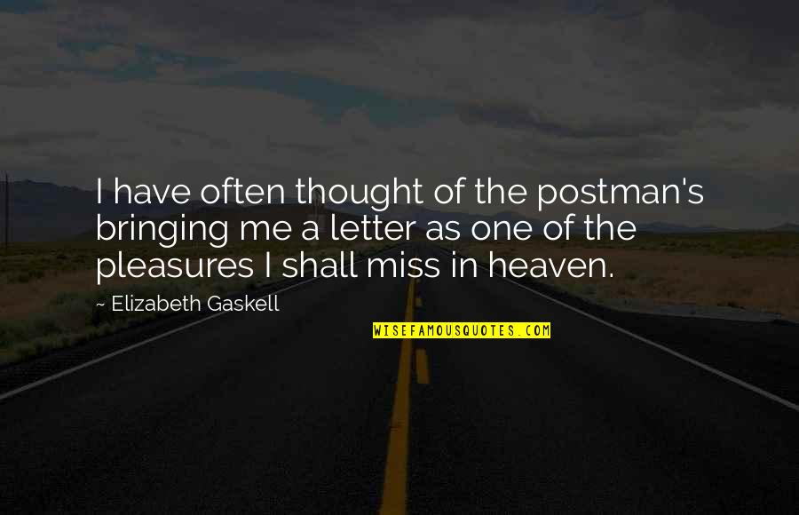I Miss You More Quotes By Elizabeth Gaskell: I have often thought of the postman's bringing