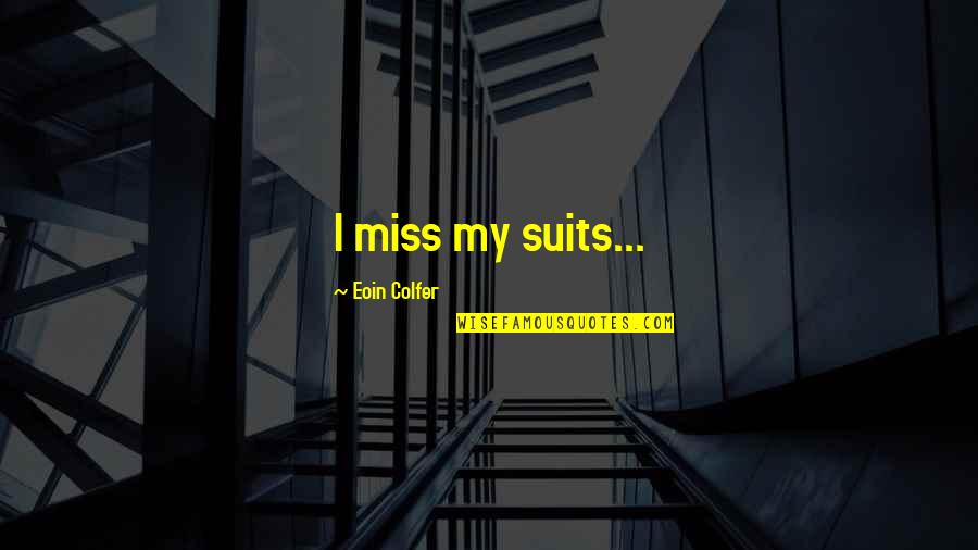 I Miss You More Quotes By Eoin Colfer: I miss my suits...