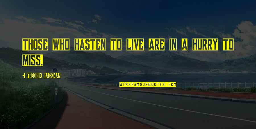 I Miss You More Quotes By Fredrik Backman: Those who hasten to live are in a