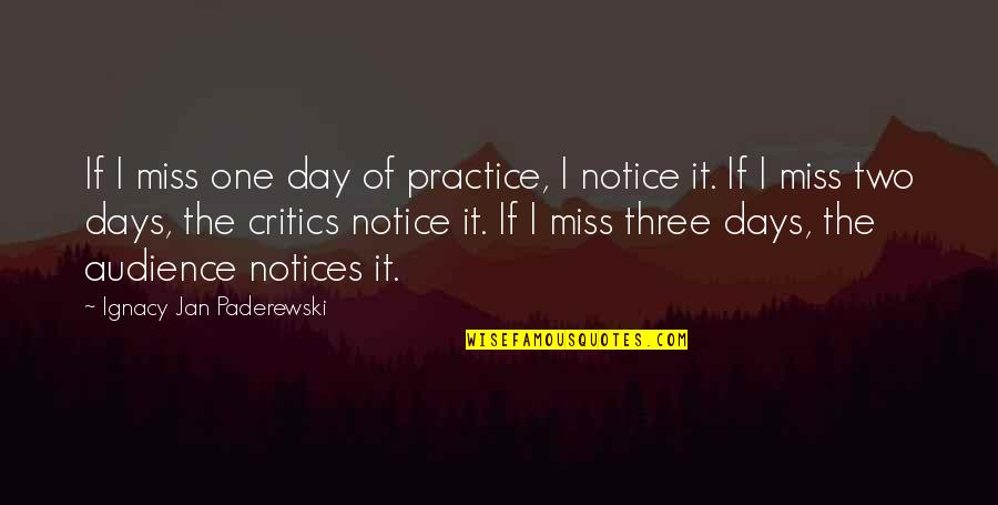 I Miss You More Quotes By Ignacy Jan Paderewski: If I miss one day of practice, I