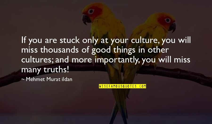 I Miss You More Quotes By Mehmet Murat Ildan: If you are stuck only at your culture,