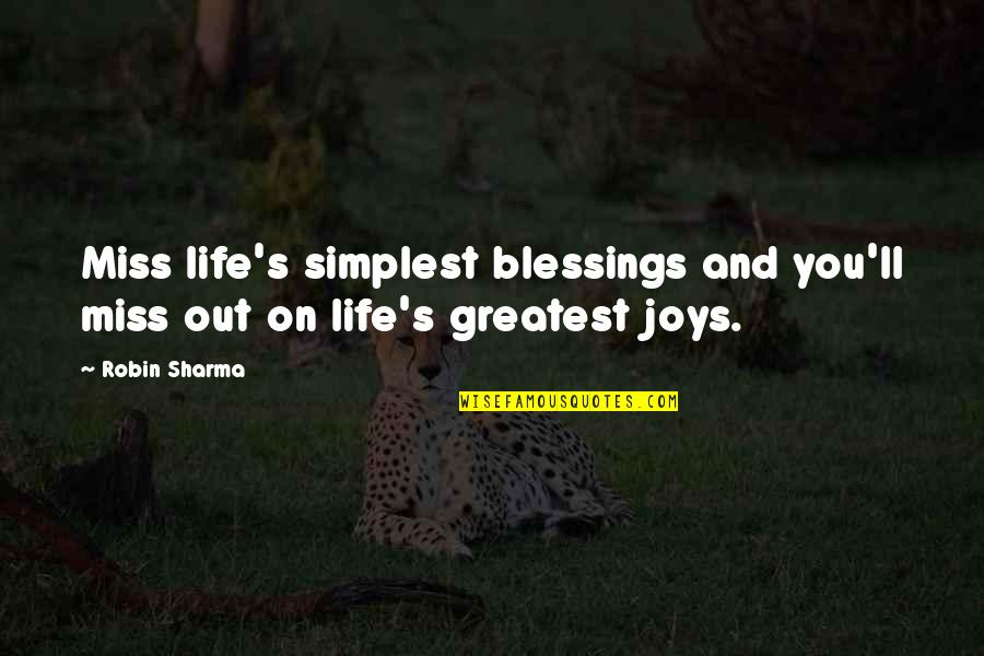 I Miss You More Quotes By Robin Sharma: Miss life's simplest blessings and you'll miss out