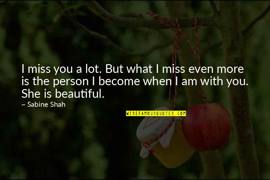 I Miss You More Quotes By Sabine Shah: I miss you a lot. But what I