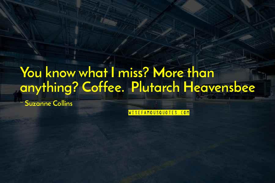 I Miss You More Quotes By Suzanne Collins: You know what I miss? More than anything?