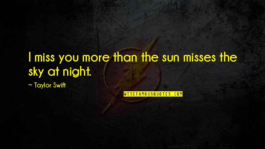 I Miss You More Quotes By Taylor Swift: I miss you more than the sun misses