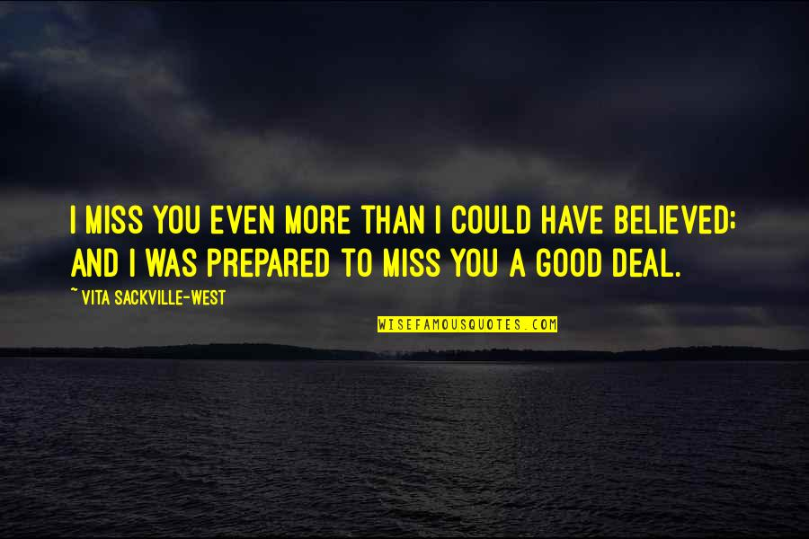 I Miss You More Quotes By Vita Sackville-West: I miss you even more than I could