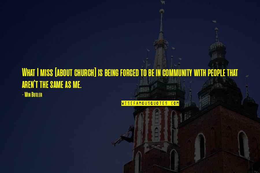 I Miss You More Quotes By Win Butler: What I miss [about church] is being forced
